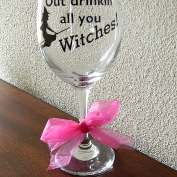 Out drinkin' all you witches- funny wine glass  - 20 oz Large stemmed - Wine Glass gift for her birthday or wine lover gift -Halloween gift