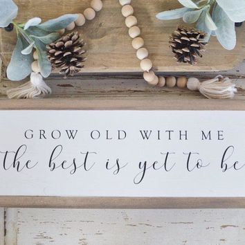 Grow Old With Me / The Best is Yet to Be Sign