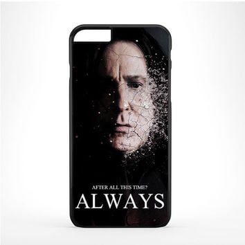 Severus snape always after all this time Iphone 6 Plus | 6s Plus Case