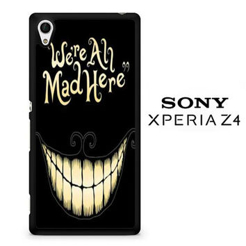 Were All Mad Here F0087 Sony Xperia Z4 Case