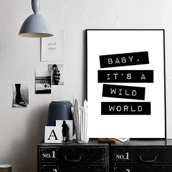 "Baby it's a Wild World Famous Quote Print, Typography Design Poster, Black and White 70x100, 50x70, 24x36"", A4"