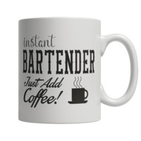 Instant Bartender Just Add Coffee! Female Mug