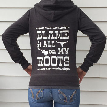 Blame it All on My Roots Hoodie, Country Music Hoodie, Zip-up Jacket Women's Country Apparel Southern Clothing, Sayings Shirt