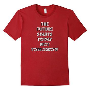 Future Starts Today T-Shirt Positive Thinking Thoughts