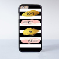 Don't Kill My Vibe Plastic Case Cover for Apple iPhone 6 6 Plus 4 4s 5 5s 5c
