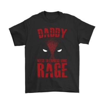 HCXX Deadpool Daddy Needs To Express Some Rage Shirts