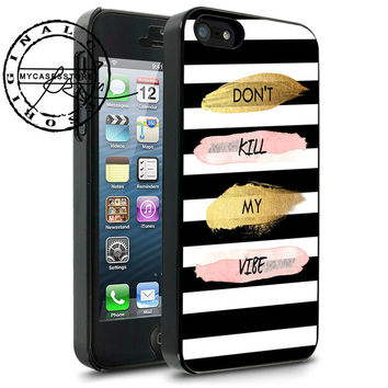 Don't Kill My Vibe Art iPhone 4s iPhone 5 iPhone 5s iPhone 6 case, Samsung s3 Samsung s4 Samsung s5 note 3 note 4 case, Htc One Case