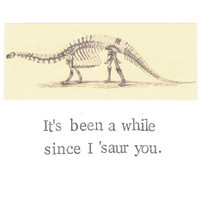 Since I Saur You Dinosaur Card Natural History Humor Funny Miss You Skeleton Bones Paleontology Pun Nerdy Friends Keep In Touch