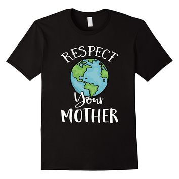 Respect Your Mother Earth Day Shirt