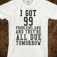Supermarket: 99 Problems All Due Tomorrow from Glamfoxx Shirts