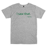 Funny T Shirt.  I Saw That.  Karma.  Now in green text and on sale for St. Patrick's Day!  Get it while it's hot!!!  Sales ends March 17th!!