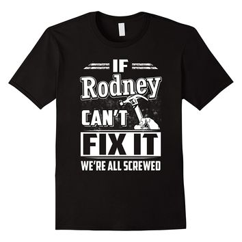 If Rodney Can't Fix It We're All Screwed Shirt