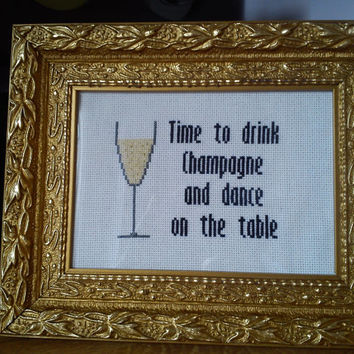 Time to drink Champagne and dance on the table - completed cross stitch SALE