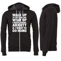 Walk Up To The Club Like What Up I Have Social Zipper Hoodie