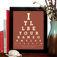The Band Perry, Itll be your name on my last breath , Eye Chart, 8 x 10 Giclee Art Print, Buy 3 Get 1 Free
