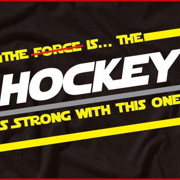 The Force Funny Hockey T-Shirt
