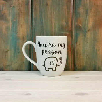 You're my person coffee mug, elephant mug, best friend mug, best friend gift, unique mug, cute mug, coffee cup, adorable mug, unique mugs,