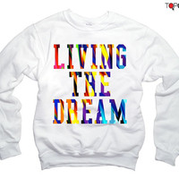 Dream Sweatshirt  - Living the Dream WOMENS Sweatshirt