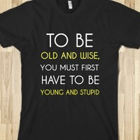TO BE OLD AND WISE
