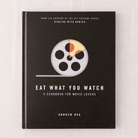 Eat What You Watch: A Cookbook for Movie Lovers By Andrew Rea | Urban Outfitters
