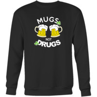 "Happy Saint Patrick's Day - "" Mugs Not Drugs "" - custom made  funny apparel."