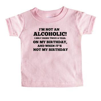 I'm Not An Alcoholic I Only Drink Twice A Year On My Birthday And When It's Not My Birthday  Baby Tee