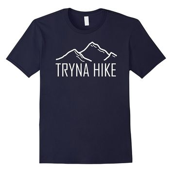 Funny Hiking T-shirt Tryna Hike