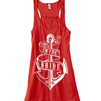 Tank Me I'm The Bride to Be // RED // Bachlorette Party Tank Top // Bridal Party Tank Top // Anchor Tank Top
