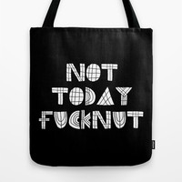 Not Today Fucknut Tote Bag by Moop