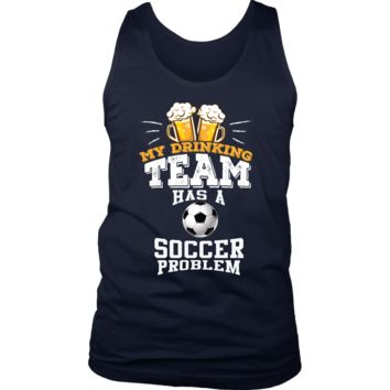 Men's My Drinking Team Has A Soccer Problem Tank Top - Funny Gift