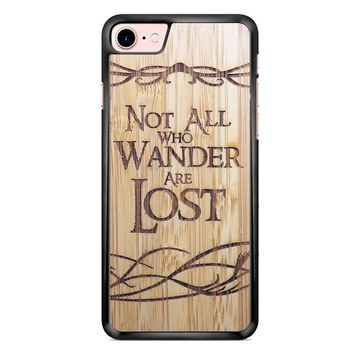 Not All Who Wander Are Lost iPhone 7 Case