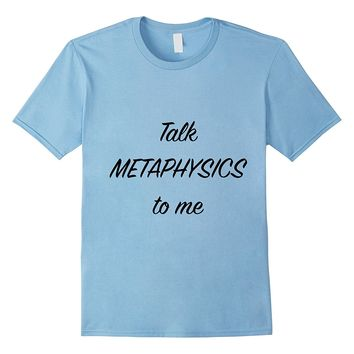 Funny spiritual meditation Talk metaphysics to me T-shirt