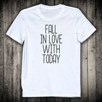 Fall In Love With Today Inspiring Slogan Tee Motivational Yoga Shirt Road Trip Camping T-shirt