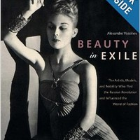 Beauty in Exile: The Artists, Models, and Nobility who Fled the Russian Revolution and Influenced the World of Fashion