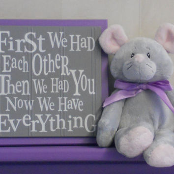 Purple and Gray Nursery Wall Decor, Grey Wall Sign - First we had each other, Then we had you, Now we have Everything