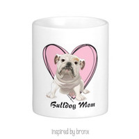 Bulldog Mom coffee mug, I love English Bulldogs, crazy Bulldog lady