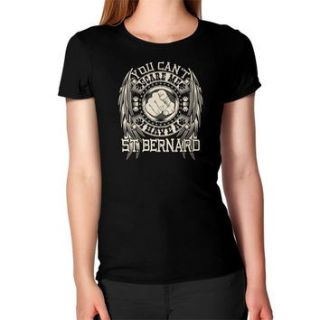 You can't scare me I have a ST Bernard Women's T-Shirt