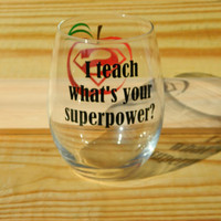"Teacher gift ""I teach what's your superpower?"" Large 21 oz stemless wine glass. Christmas Gift. Graduation gift!"