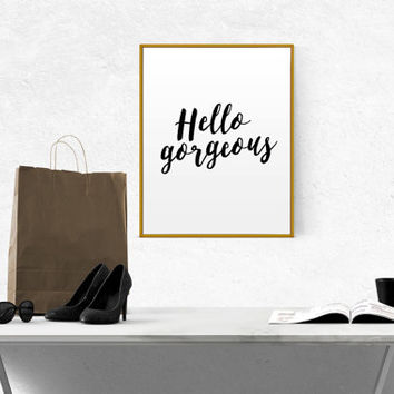 "Girly quote ""Hello Gorgeous"" Print Art Typography Sign Picture Positive Quote Motivation Classy Vanity Elegant Fashion Quote Gift For Her"