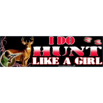 I Do Hunt Like A Girl Bumper Sticker by Dixie Outfitters®