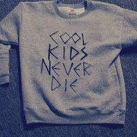 COOL KIDS NEVER DIE CREW NECK from Grunge Supply