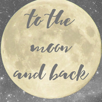 8x10 Printable Wall Art To the Moon and Back, quote print, nursery decor, moon art, moon print, baby art, typography art INSTANT DOWNLOAD