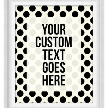 Printable Poster: Custom Quote On Polka Dots - Vertical 8x10 - Digital Wall Art - Printable Art