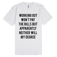 Working Out Won't Pay The Bills But Apparently Neither Will My Degree
