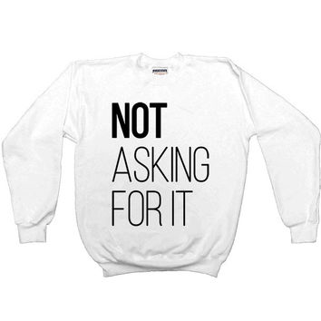 Not Asking For It -- Unisex Sweatshirt