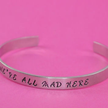 We're All Mad Here - Alice in Wonderland Aluminum Brass or Copper Cuff Bracelet