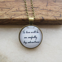 Peter Pan Necklace-Peter Pan Quote Necklace,to live will be an awfully big adventure necklace,Handmade Pendant Necklace,pendant necklace