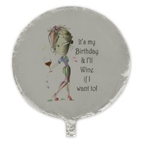 Its my Birthday and Ill Wine if I want to! Balloon