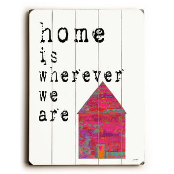 Home Is Wherever We Are by Artist Lisa Weedn Wood Sign