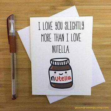 I Love You Slightly More Than I Love Nutella Funny Anniversary Card Valentines Day Card FREE SHIPPING